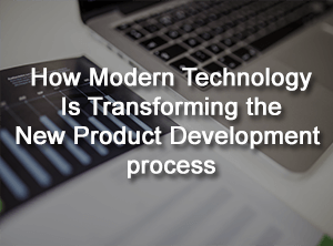How Modern Technology Is Transforming The New Product Development Process