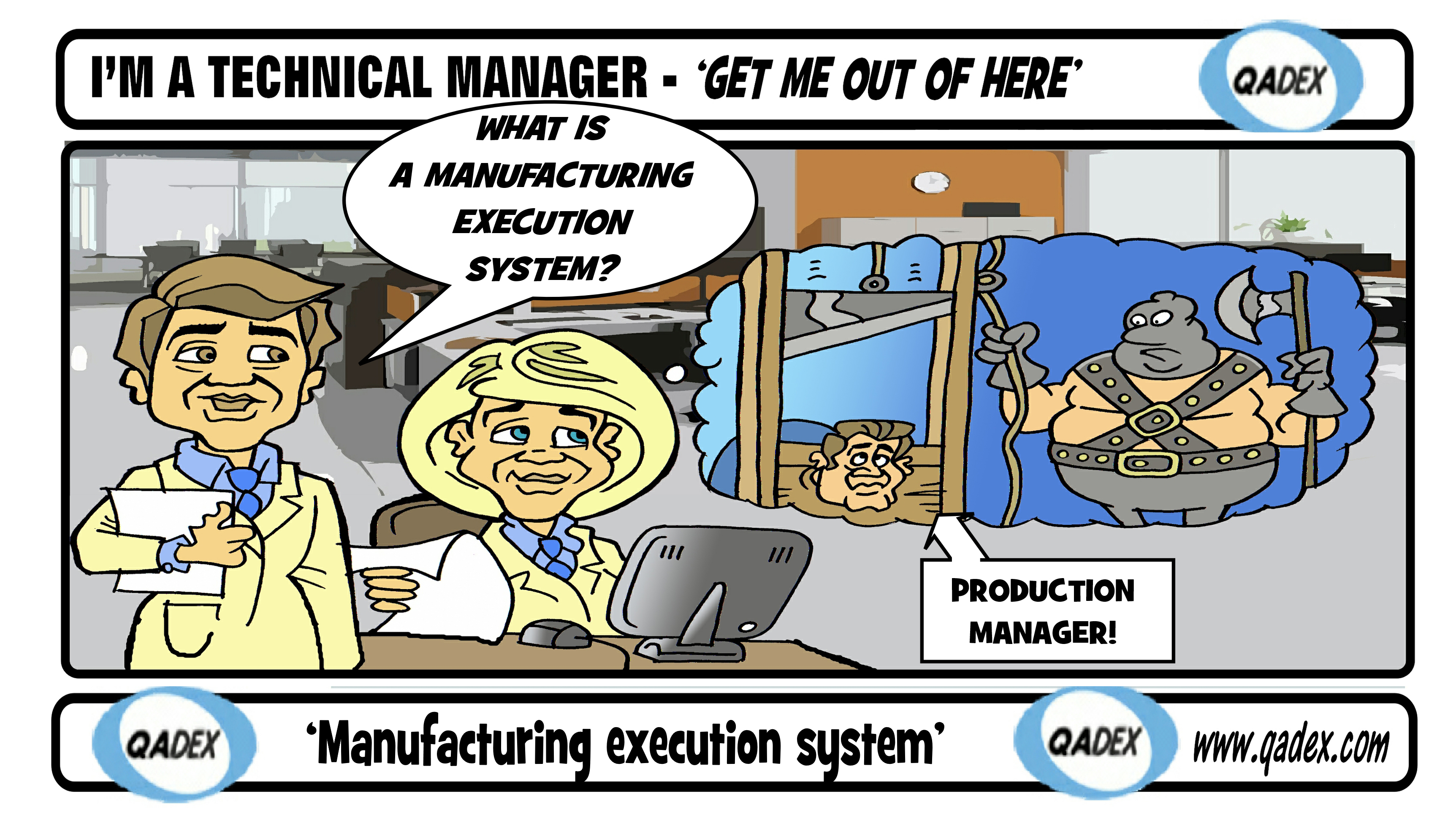 I'm a technical Manager -'Get Me Out Of Here' - 'Manufacturing execution system'