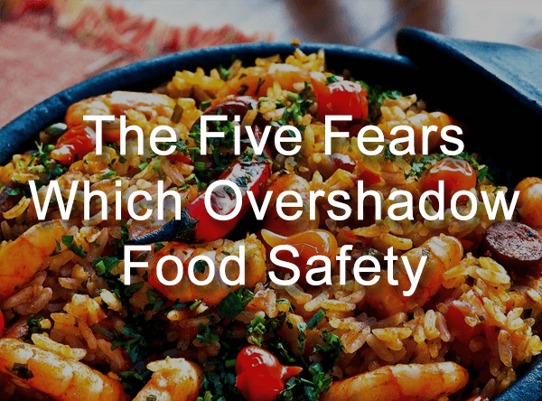 The Five Fears Which Overshadow Food Safety